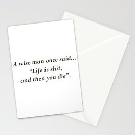"""Life is shit, and then you die"" Stationery Cards"