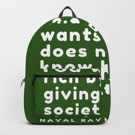 You will get rich by giving society what it wants but does not yet know how to get. At scale. Backpack