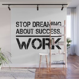 Stop Dreaming About Success - Work Hustle Motivation Fitness Workout Bodybuilding Wall Mural