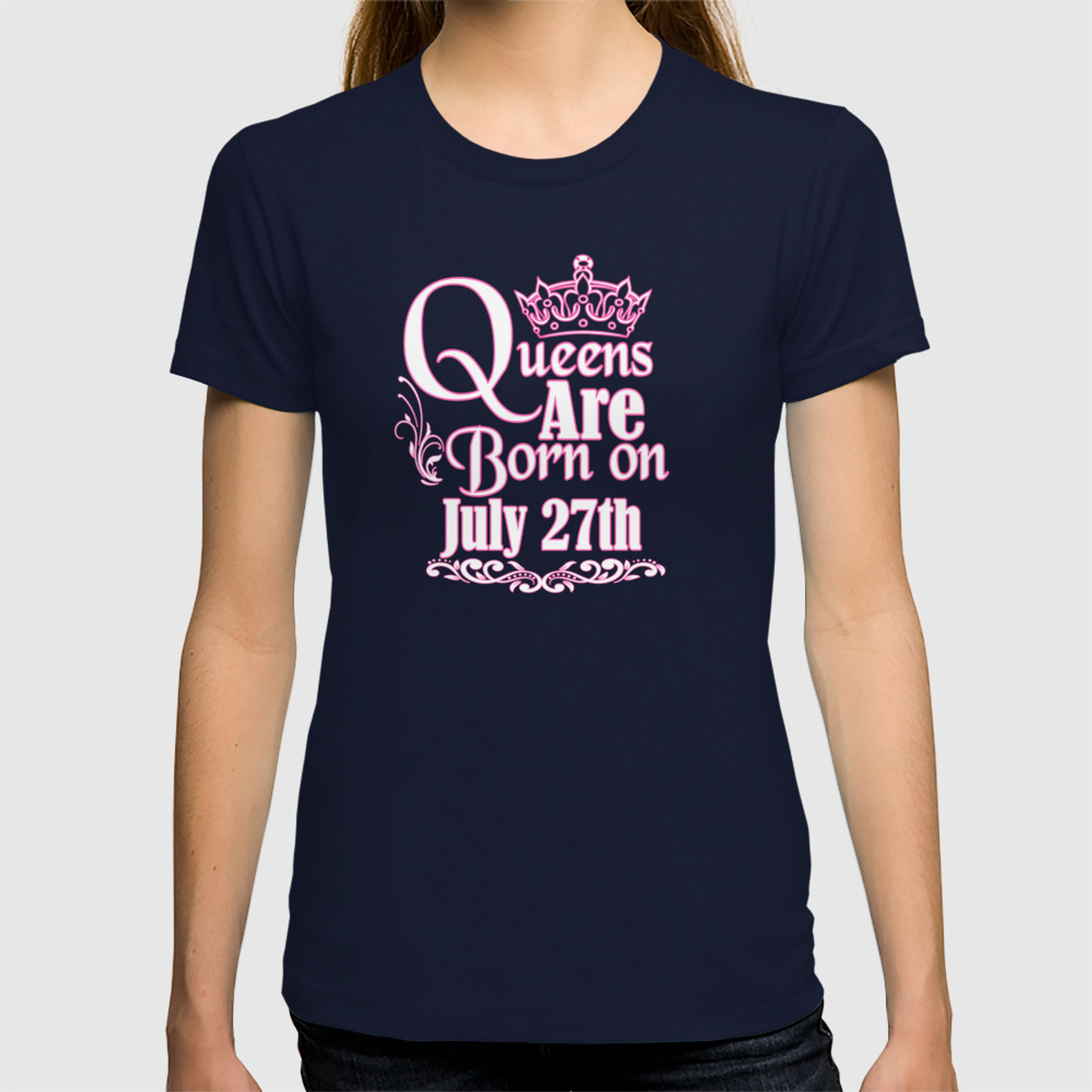 ce4e3c904 Queens Are Born On July 27th Funny Birthday T-Shirt T-shirt by teekaboom |  Society6