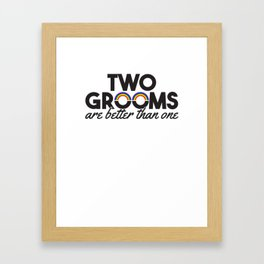 Two Grooms Are Better Than One Gift Framed Art Print