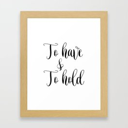 To HAVE and to HOLD // black and white printable // printable wall decor Framed Art Print
