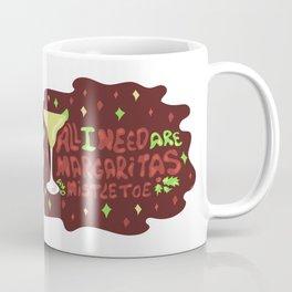All I need are margaritas and mistletoe Coffee Mug