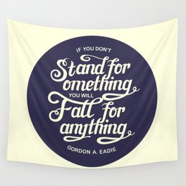 If You Dont Stand for Something You Will Fall for Anything Wall Tapestry