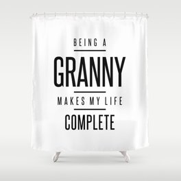 Being a Granny Makes My Life Complete Shower Curtain