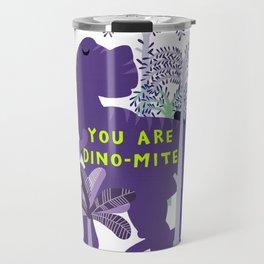 you are dino-mite Travel Mug