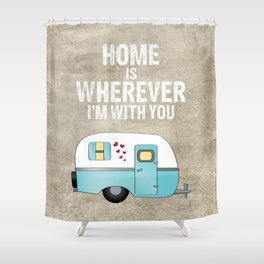 Home is Wherever I'm With You Shower Curtain