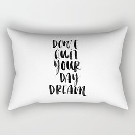 Don't Quit Your Daydream black and white typography poster design home decor bedroom wall art Rectangular Pillow
