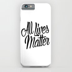 ALL LIVES MATTER Slim Case iPhone 6s