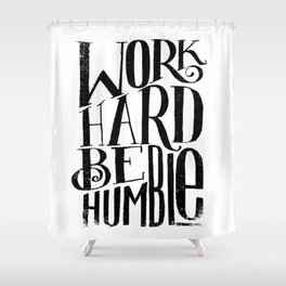 WORK HARD BE HUMBLE Shower Curtain