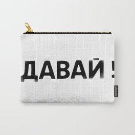 давай! Come on! Komm schon! ¡Vamos! Viens! Carry-All Pouch