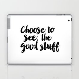 Choose to See the Good Stuff black-white typographic poster design modern home decor canvas wall art Laptop & iPad Skin