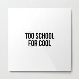 Too School For Cool Metal Print