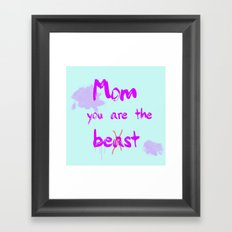 Mom you are the beast Framed Art Print