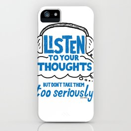 Listen To Your Thoughts iPhone Case