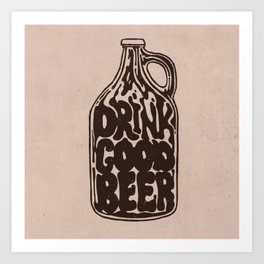 Drink Good Beer Art Print