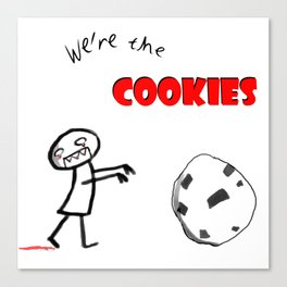 We're the Cookies Canvas Print