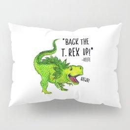 Back the T. Rex up! Pillow Sham