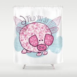 """""""Pigs might fly"""" Shower Curtain"""