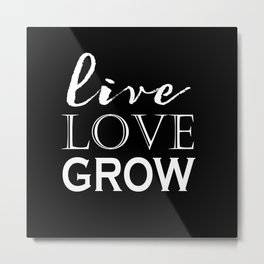 Live Love Grow - Black and White Metal Print