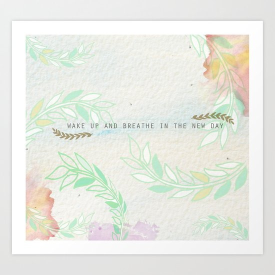 wake up & breathe in the new day Art Print