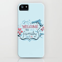 Welcome to the Family iPhone Case