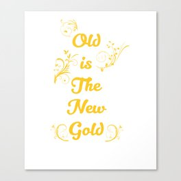 Old is the New Gold Funny Vintage T-shirt Canvas Print