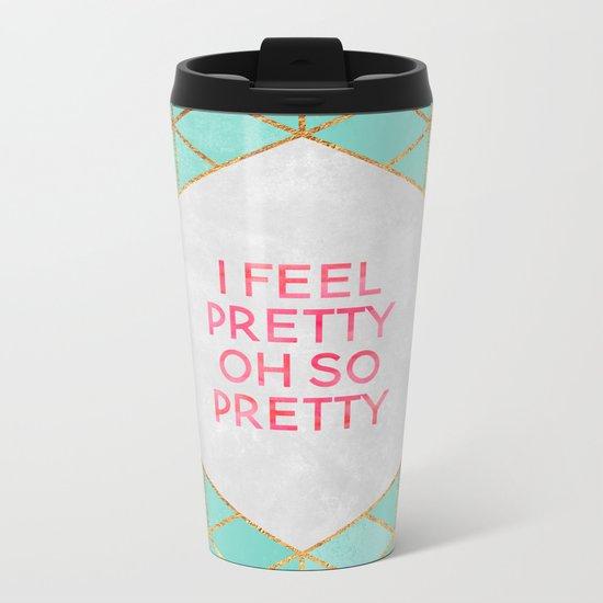 I feel pretty, oh so pretty Metal Travel Mug