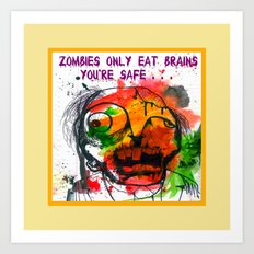 Zombies Only Eat Brains - You're Safe . . . Art Print