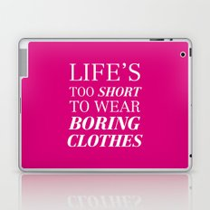 Life's too short to wear boring clothes Laptop & iPad Skin
