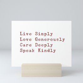 Inspiration for a good life - Live Simply, Love Generously, Care Deeply, Speak Kindly Mini Art Print