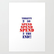 Spend to the end Art Print