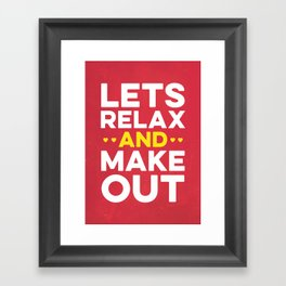Lets Relax and Make Out Framed Art Print