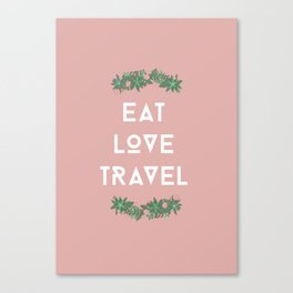 Eat love travel  Canvas Print