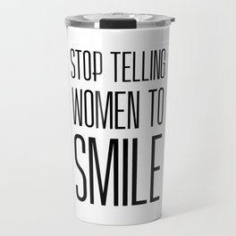 Stop Telling Women To Smile Travel Mug