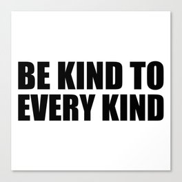 Be Kind to Every Kind Canvas Print