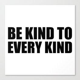 Be Kind to Every Kind Canvas Print