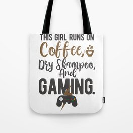 This girl runs on coffee, dry shampoo, and gaming Tote Bag