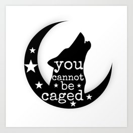 You Cannot Be Caged Art Print
