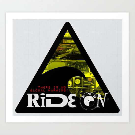 There is NO global warming! RIDE ON Art Print