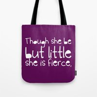 though she be but little Tote Bags featuring 'Though she be but little, she is fierce.' by inkandstardust