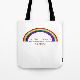 Without The Rain There Would Be No Rainbow Tote Bag