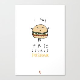 I Feel Fat as a Double Cheeseburger Canvas Print