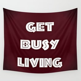 Get busy living Wall Tapestry