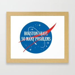 Houston I Have So Many Problems Framed Art Print