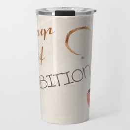 A cup of ambition - coffee quote Travel Mug