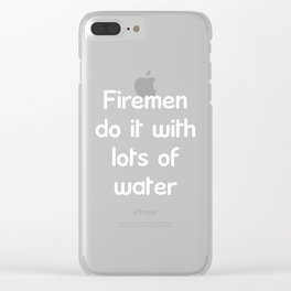 Firemen Do It With Lots of Water Firefighting T-Shirt Clear iPhone Case