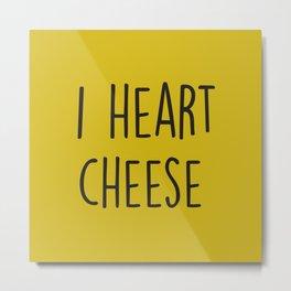 I Heart Cheese Metal Print