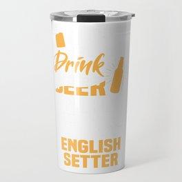 Drink Beer And Hang With My English Setter Funny Dog Lover Travel Mug