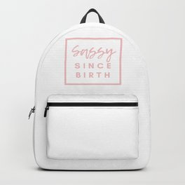 Sassy Since Birth - Quote Backpack